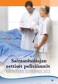 Sairaanhoitajan eettiset pelisäännöt - Hoitotyön vuosikirja 2012