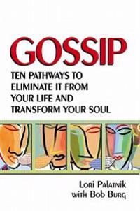 Gossip: Ten Pathways to Eliminate It from Your Life and Transform Your Soul