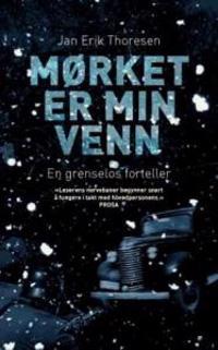 Mørket er min venn; en grenselos forteller - Jan Erik Thoresen | Inprintwriters.org