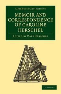 Memoir and Correspondence of Caroline Herschel