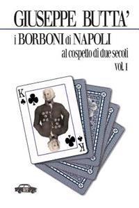 I Borboni Di Napoli Al Cospetto Di Due Secoli Vol. I