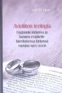 Avioliiton teologia Englannin kirkossa ja Suomen evankelis-luterilaisessakirkossa vuosina 1963-2006