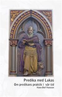 Predika med Lukas - om predikans praktik i vår tid