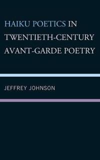 Haiku Poetics in Twentieth Century Avant-Garde Poetry