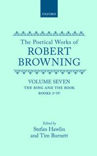 The Poetical Works of Robert Browning: Volume VII. The Ring and the Book, Books I-IV