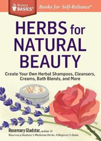Herbs for Natural Beauty: Create Your Own Herbal Shampoos, Cleansers, Creams, Bath Blends, and More. a Storey Basics(r) Title