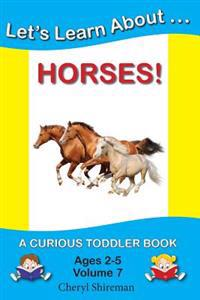 Let's Learn About...Horses!: A Curious Toddler Book