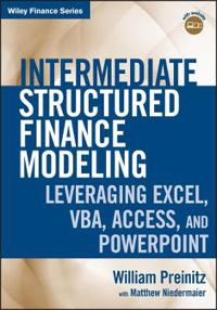 Intermediate Structured Finance Modeling, with Website: Leveraging Excel, VBA, Access, and PowerPoint