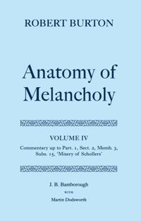 Robert Burton: The Anatomy of Melancholy: Volume IV: Commentary up to Part 1, Section 2, Member 3, Subsection 15, 'Misery of Schollers'