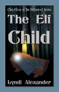 The Elf Child: Clan Elves of the Bitterroot Series