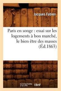Paris En Songe: Essai Sur Les Logements � Bon March�, Le Bien �tre Des Masses, (�d.1863)