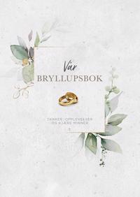 Vår bryllupsbok; tanker, opplevelser og kjære minner