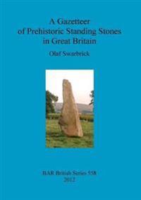 A Gazetteer of Prehistoric Standing Stones in Great Britain