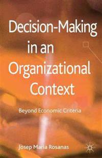 Decision-Making in an Organizational Context: Beyond Economic Criteria