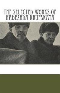The Selected Works of Nadezhda Krupskaya