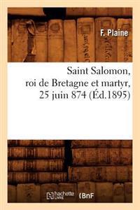 Saint Salomon, Roi de Bretagne Et Martyr, 25 Juin 874 (Ed.1895)