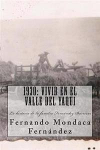 1930: Vivir En El Valle del Yaqui: Historia de La Familia Fernandez Barreras