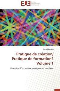 Pratique de Cr�ation/ Pratique de Formation? Volume 1