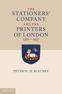The Stationers' Company and the Printers of London, 1501-1557