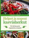 Helpot ja nopeat kasvisherkut - yli 150 kevyttä vegaanista reseptiä