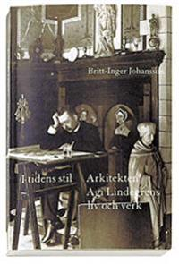 I tidens stil : arkitekten Agi Lindegrens liv och verk : 1858-1927