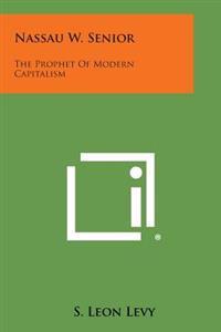 Nassau W. Senior: The Prophet of Modern Capitalism