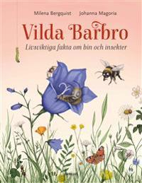 Vilda Barbro : livsviktiga fakta om bin och insekter