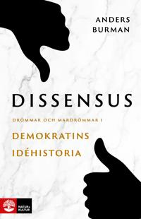 Dissensus : drömmar och mardrömmar i demokratins idéhistoria