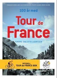 100 år med Tour de France - Françoise Laget, Serge Laget, Gilles Montgermont, Philippe Cazaban | Inprintwriters.org