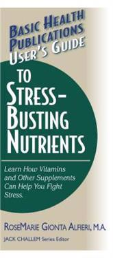 Basic Health Publications User's Guide to Stress-Busting Nutrients