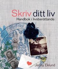 Skriv ditt liv - handbok i livsberättande
