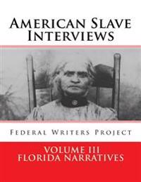 American Slave Interviews - Volume III: Florida Narratives: Interviews with American Slaves from Florida