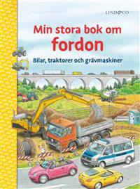 Min stora bok om fordon : bilar, traktorer och grävmaskiner