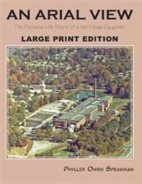 An Arial View: The Personal Life Story of a Mill Village Daughter (Large Type Edition)