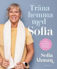 Träna hemma med Sofia : stark och smidig med enkla övningar
