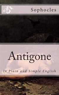 Antigone: In Plain and Simple English
