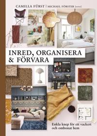 Inred, organisera och förvara : Enkla knep för ett ombonat och vackert hem