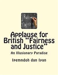 """Applause for British """"Fairness and Justice"""": An Illusionary Paradise"""