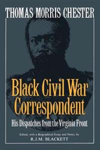 Thomas Morris Chester, Black Civil War Correspondent