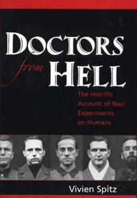 Doctors from Hell: The Horrific Account of Nazi Experiments on Humans