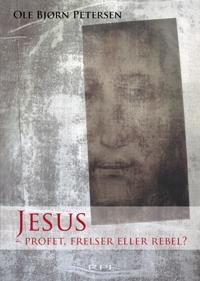 Jesus - profet, frelser eller rebel?