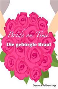Bride on Time - Die Geborgte Braut
