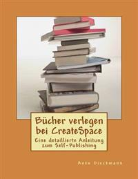 Bucher Verlegen Bei Createspace: Eine Detaillierte Anleitung Zum Self-Publishing