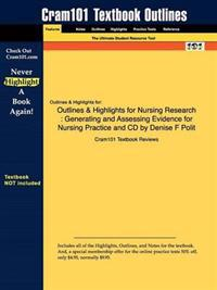 Outlines & Highlights for Nursing Research : Generating and Assessing Evidence for Nursing Practice and Cd