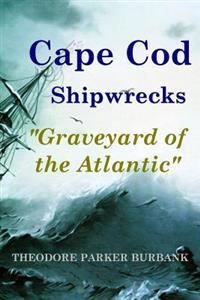 Cape Cod Shipwrecks: Graveyard of the Atlantic