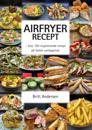 Airfryer recept : över 100 inspirerande recept på läcker vardagsmat