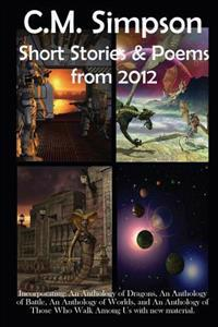 C.M. Simpson: Short Stories and Poems from 2012 (Large Print): The Simpson Anthologies #5