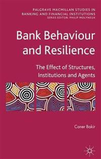 Bank Behaviour and Resilience