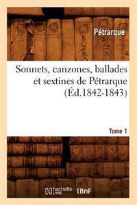 Sonnets, Canzones, Ballades Et Sextines de P�trarque. Tome 1 (�d.1842-1843)