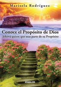 Conoce El Proposito de Dios: Jehova Quiere Que Seas Parte de Su Proposito